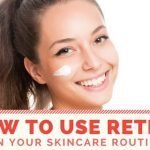 How To Use Retinol In Your Skincare Routine